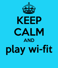 Poster: KEEP CALM AND play wi-fit