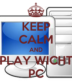 Poster: KEEP CALM AND PLAY WICHT PC