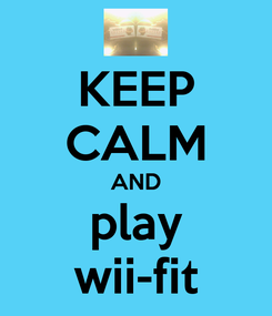 Poster: KEEP CALM AND play wii-fit