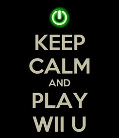 Poster: KEEP CALM AND PLAY WII U