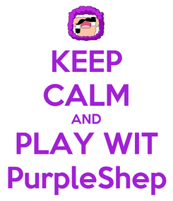 Poster: KEEP CALM AND PLAY WIT PurpleShep