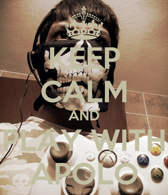 Poster: KEEP CALM AND PLAY WITH APOLO