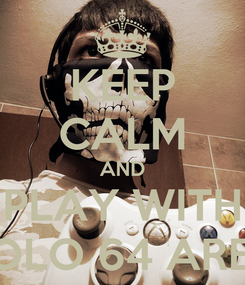 Poster: KEEP CALM AND PLAY WITH APOLO 64 AREGU