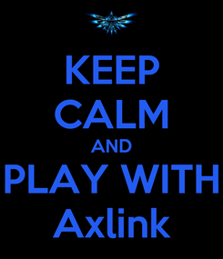 Poster: KEEP CALM AND PLAY WITH Axlink
