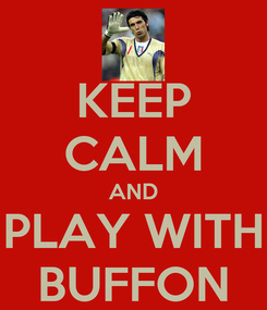 Poster: KEEP CALM AND PLAY WITH BUFFON