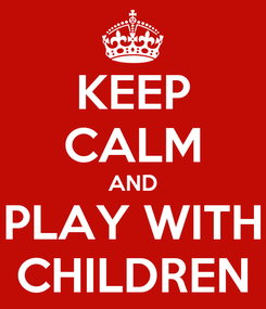 Poster: KEEP CALM AND PLAY WITH CHILDREN