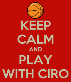 Poster: KEEP CALM AND PLAY WITH CIRO