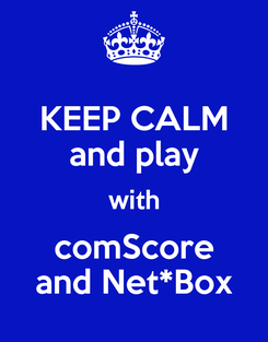 Poster: KEEP CALM and play with comScore and Net*Box