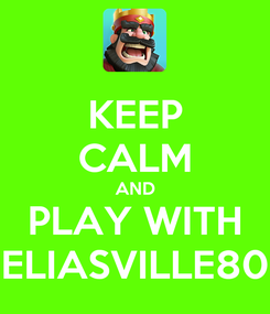 Poster: KEEP CALM AND PLAY WITH ELIASVILLE80