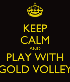 Poster: KEEP CALM AND PLAY WITH GOLD VOLLEY