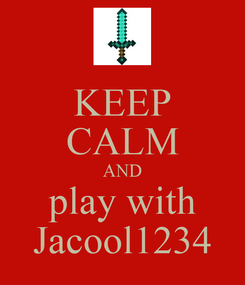 Poster: KEEP CALM AND play with Jacool1234