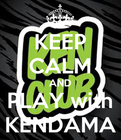 Poster: KEEP CALM AND PLAY with KENDAMA