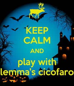 Poster: KEEP CALM AND play with lemma's cicofaro