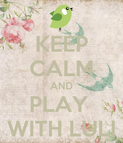 Poster: KEEP CALM AND PLAY  WITH LULI