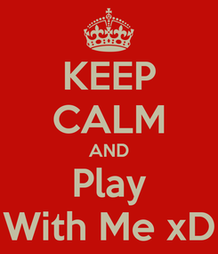 Poster: KEEP CALM AND Play With Me xD