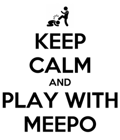 Poster: KEEP CALM AND PLAY WITH MEEPO