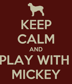 Poster: KEEP CALM AND PLAY WITH  MICKEY