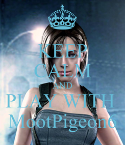Poster: KEEP CALM AND PLAY WITH  MootPigeon6