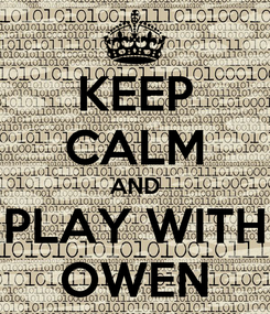 Poster: KEEP CALM AND PLAY WITH OWEN