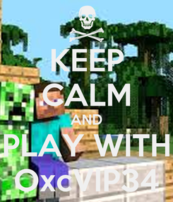 Poster: KEEP CALM AND PLAY WITH OxcVIP34