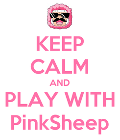 Poster: KEEP CALM AND PLAY WITH PinkSheep