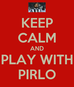 Poster: KEEP CALM AND PLAY WITH PIRLO
