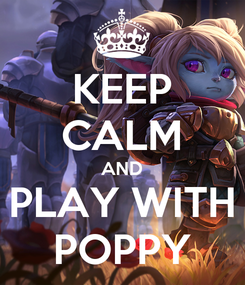 Poster: KEEP CALM AND PLAY WITH POPPY