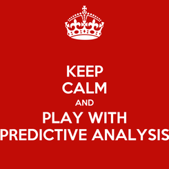 Poster: KEEP CALM AND PLAY WITH PREDICTIVE ANALYSIS