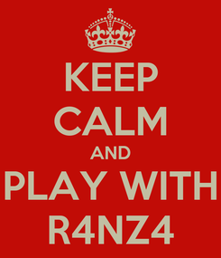 Poster: KEEP CALM AND PLAY WITH R4NZ4