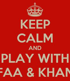 Poster: KEEP CALM AND PLAY WITH RAFAA & KHANZA