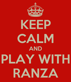Poster: KEEP CALM AND PLAY WITH RANZA