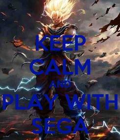 Poster: KEEP CALM AND PLAY WITH SEGA