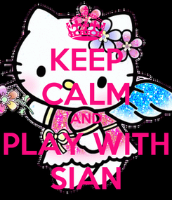 Poster: KEEP CALM AND PLAY WITH SIAN