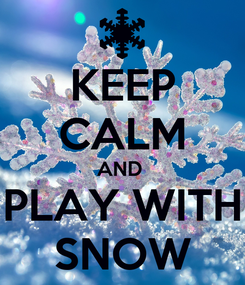 Poster: KEEP CALM AND  PLAY WITH SNOW