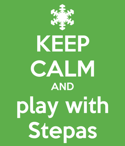 Poster: KEEP CALM AND play with Stepas
