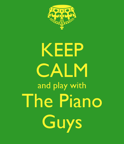 Poster: KEEP CALM and play with The Piano Guys