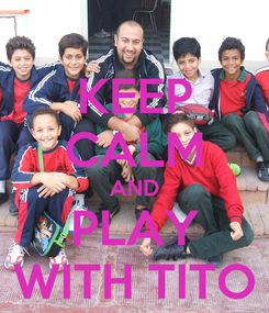 Poster: KEEP CALM AND PLAY WITH TITO