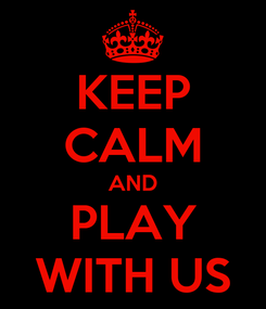 Poster: KEEP CALM AND PLAY WITH US