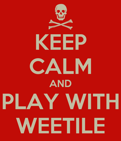 Poster: KEEP CALM AND PLAY WITH WEETILE