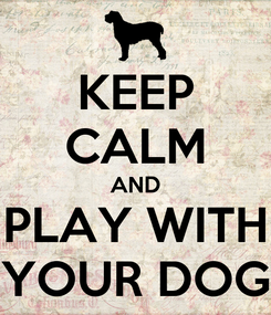 Poster: KEEP CALM AND PLAY WITH YOUR DOG