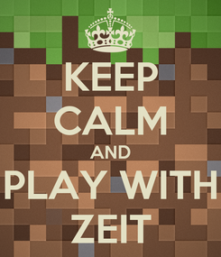 Poster: KEEP CALM AND PLAY WITH ZEIT
