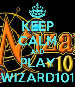Poster: KEEP CALM AND PLAY WIZARD101