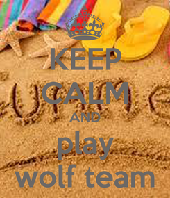 Poster: KEEP CALM AND play wolf team