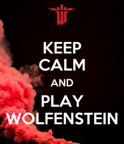 Poster: KEEP CALM AND PLAY WOLFENSTEIN