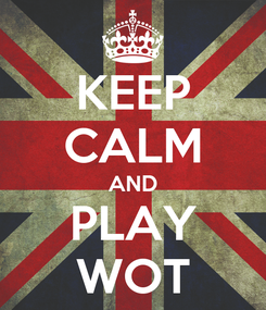Poster: KEEP CALM AND PLAY WOT