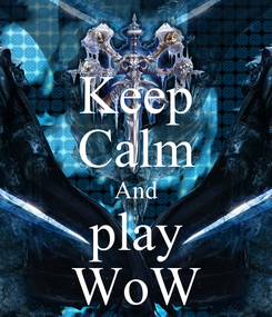 Poster: Keep Calm And play WoW