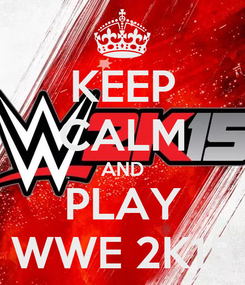 Poster: KEEP CALM AND PLAY WWE 2K15