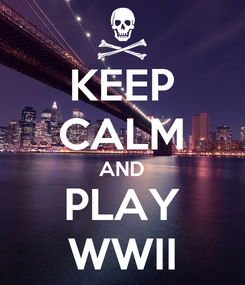 Poster: KEEP CALM AND PLAY WWII
