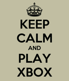 Poster: KEEP CALM AND PLAY XBOX
