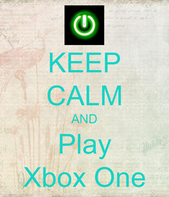 Poster: KEEP CALM AND Play Xbox One